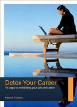 Detox Your Career : 10 Steps to Revitalising Your Job and Career - Patrick Forsyth