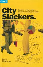 City Slackers : Workers of the World...You Are Wasting Your Time! - Steve McKevitt