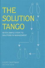 The Solution Tango : Seven Simple Steps to Solutions in Management - Louis Cauffman