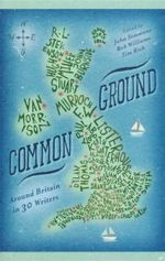 Common Ground : Around Britan in 30 Writers