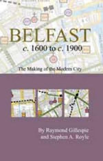 Belfast C.1600 to C. 1900 : The Making of the Modern City - Raymond Gillespie