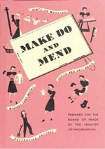 Make Do and Mend - Ministry of Information
