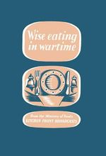 Wise Eating In Wartime - Imperial War Museum