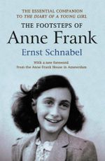The Footsteps of Anne Frank : Essential companion to The Diary of a Young Girl - Ernst Schnabel