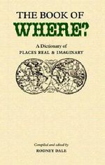 The Book of Where? : A Gazetteer of Places Real and Imaginary
