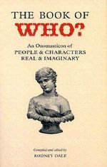 The Book of Who? : An Onomasticon of People and characters Real and Imaginary