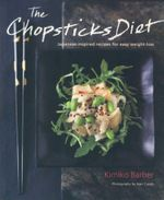The Chopsticks Diet : Japanese-Inspired Recipes for Easy Weight-Loss - Kimiko Barber