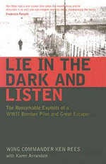 Lie in the Dark and Listen : The Remarkable Exploits of a WWII Bomber Pilot and Great Escaper - Ken Rees