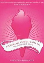Ice Creams, Sorbets and Gelati :  The Definitive Guide - Caroline Weir