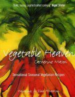 Vegetable Heaven : Sensational Seasonal Vegetarian Cooking - Catherine Mason