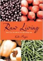 Raw Living : Detox Your Life and Eat the High Energy Way - Kate Magic