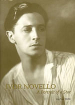 Ivor Novello : Portrait of a Star - Paul Webb