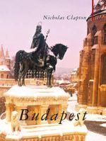 Budapest : Armchair Traveller (Haus Publishing) - Nicholas Clapton