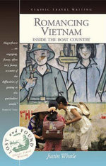 Romancing Vietnam : Inside the Boat Country - Justin Wintle