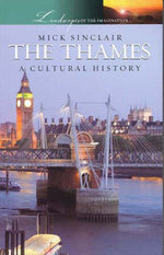 The Thames : A Cultural History - Mick Sinclair