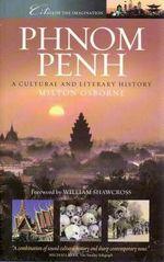 Phnom Penh : A Cultural and Literary History - Milton Osborne