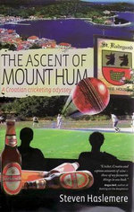 The Ascent of Mount Hum : A Croatian Cricketing Odyssey - Steven Haslemere