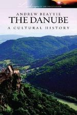 The Danube : A Cultural History - Andrew Beattie