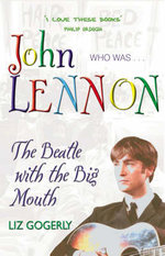 John Lennon : The Beatle with the Big Mouth - Liz Gogerly