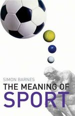 The Meaning of Sport - Simon Barnes