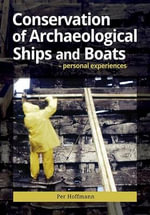 Conservation of Archaeological Ships and Boats : HISTORY PRESS - Per Hoffman