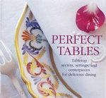Perfect Tables : Tabletop Secrets, Settings and Centrepieces for Delicious Dining - William Yeoward
