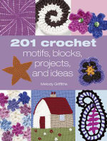 201 Crochet Motifs, Blocks, Projects, and Ideas - Melody Griffiths