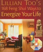 Lillian Too's 168 Feng Shui Ways to Energize Your Life - Lillian Too