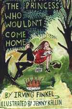 The Princess Who Wouldn't Come Home - Irving L. Finkel