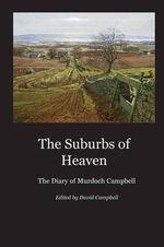 The Suburbs of Heaven : The Diary of Murdoch Campbell - Murdoch Campbell