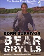 Born Survivor : Bear Grylls - Bear Grylls