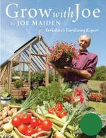 Grow with Joe : Gardening in Yorkshire - Joe Maiden