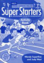 Delta Young Learners English: Super Starters Activity Book : An Activity-based Course for Young Learners - Wendy Superfine