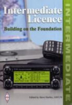 Intermediate Licence - Building on the Foundation : The Full Licence Manual - Steve Hartley