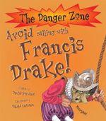 Avoid Sailing with Francis Drake! : The Danger Zone - David Stewart