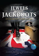 Jewels and Jackboots : Hitler's British Isles, the German Occupation of the British Channel Islands 1940 - 1945 - John Nettles