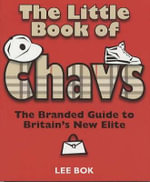 The Little Book of Chavs : The Branded Guide to Britain's New Elite - Lee Bok