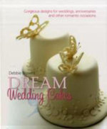 Debbie Brown's Dream Wedding Cakes : Gorgeous Designs for Weddings, Anniversaries and Other Romantic Occasions - Debbie Brown