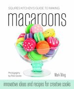 Squires Kitchen's Guide to Making Macaroons : Innovative Ideas and Recipes for Creative Cooks - Mark Tilling