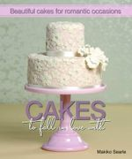 Cakes to Fall in Love With : Beautiful Cakes for Romantic Occasions - Makiko Searle