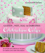 Gluten-, Nut-, Egg- & Dairy-Free Celebration Cakes : 42 Simple and Delicious Recipes for Bakers and Cake Decorators - Gemma McFarlane