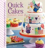 Quick Cakes for Busy Mums : Celebration Cakes You Can Make and Decorate at Home - Karen Taylor