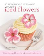 Squires Kitchen's Guide to Making More Iced Flowers : Decorative piped flowers for cakes, cookies and desserts - Ceri D. D. Griffiths