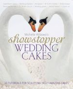 Michelle Wibowo's Showstopper Wedding Cakes : 10 Tutorials for Sculpting Truly Amazing Cakes - Michelle Wibowo