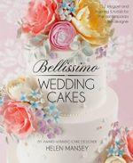 Bellissimo Wedding Cakes : 12 Elegant and Inspiring Tutorials for the Contemporary Cake Designer - Helen Mansey