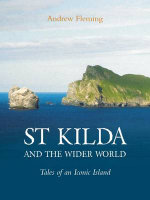 St Kilda and the Wider World : Tales of an Iconic Island - Andrew Fleming