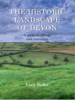 The Historic Landscape of Devon : A Study in Change and Continuity - Lucy Ryder
