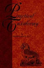 Practical Taxidermy - A Manual of Instruction To The Amateur - Montagu Browne