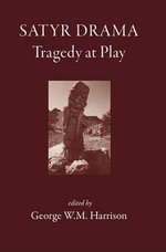 Satyr Drama : Tragedy at Play - George W.M. Harrison