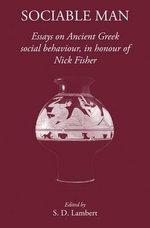 Sociable Man : Essays on Ancient Greek Social Behaviour in Honour of Nick Fisher - S. D. Lambert